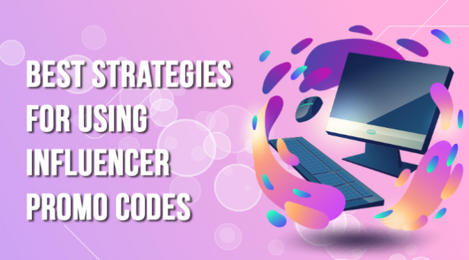 Best Strategies for using Influencer Promo codes: